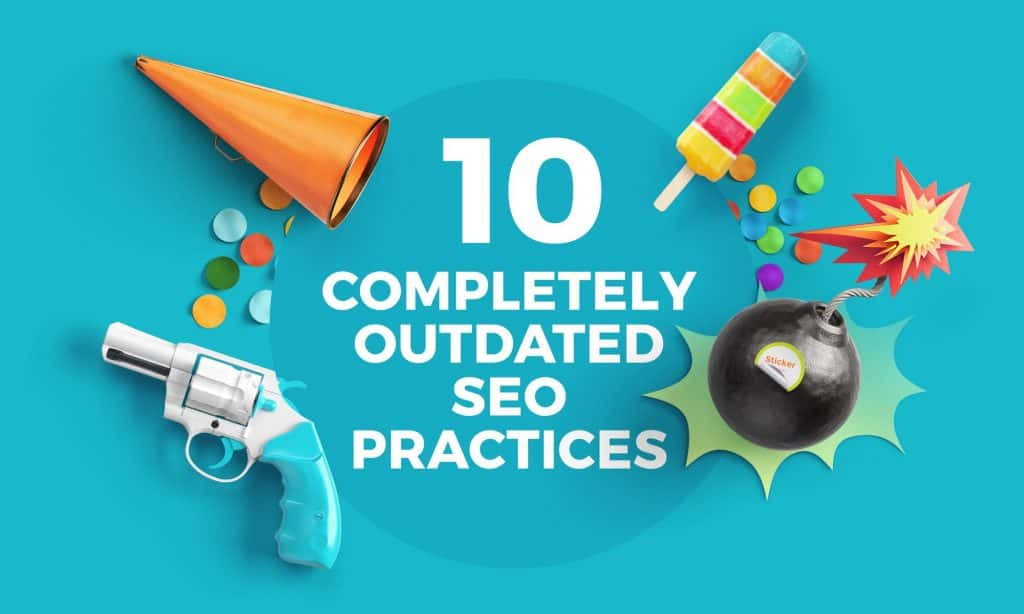 10 Completely Outdated SEO Practices You Should Avoid (plus 1 bonus point)